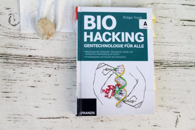 Rüdiger Trojoks: Bio Hacking - Gentechnologie für alle, Franzis Verlag